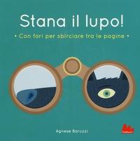 Stana il lupo! : con fori per sbirciare tra le pagine / Agnese Baruzzi