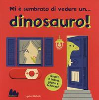 Mi è sembrato di vedere un... dinosauro!