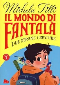 Il mondo di Fantalà. Libro 1, Due strane creature