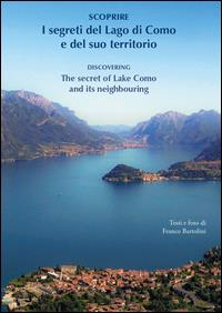 Scoprire i segreti del lago di Como e del suo territorio = Discovering the secrets of Lake Como and its neighbouring /