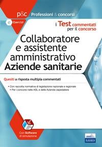 Test commentati per il concorso di Collaboratore e assistente amministrativo nelle Aziende sanitarie