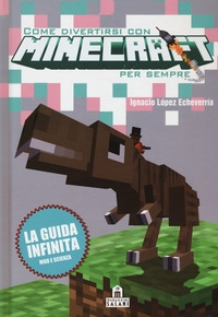Come divertirsi con Minecraft per sempre / Ignacio López Echeverría