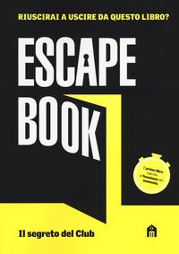 Escape book. Il segreto del Club