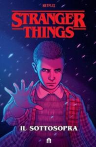 Stranger things. [1] Il sottosopra