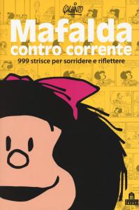 Mafalda contro corrente : 999 strisce per sorridere e riflettere / Quino