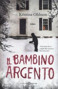 Il bambino argento : romanzo / Kristina Ohlsson ; traduzione di Silvia Piraccini