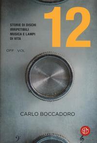 12 storie di dischi irripetibili, musica e lampi di vita / Carlo Boccadoro