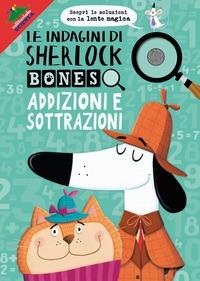 Sherlock Bones. Addizioni e sottrazioni