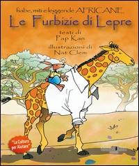 Le furbizie di lepre : fiabe, miti e leggende africane / [testi di] Pap Kan ; illustrazioni di Nat Clem