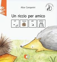 Un riccio per amico / Alice Campanini