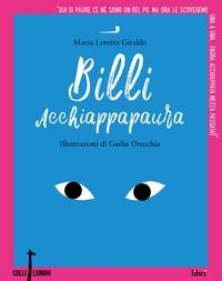 Billi acchiappapaura : le paure dei bambini / Maria Loretta Giraldo ; illustrazioni di Giulia Orecchia
