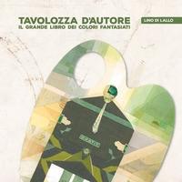 Tavolozza d'autore : il grande libro dei colori fantasiati / Lino Di Lallo. Vol. 2