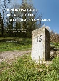 Confini: paesaggi, culture, storie tra le Prealpi lombarde : 15 anni dalla costituzione del PLIS Valle del Lanza / a cura di Giacomo Morelli