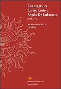 Il carteggio tra Cesare Cantù e Angelo De Gubernatis (1868-1893) / introduzione e cura di Luca Bani