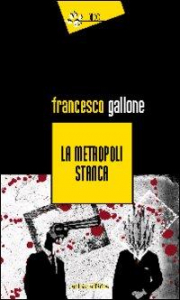 La metropoli stanca / Francesco Gallone