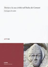 Treviso e la sua civiltà nell'Italia dei Comuni