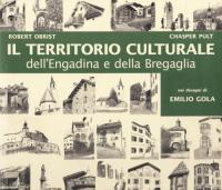 Il territorio culturale dell'Engadina e della Bregaglia / Robert Obrist, Chasper Pult ; disegni di Emilio Gola