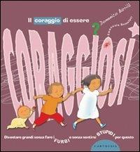 Il coraggio di essere coraggiosi / Domenico Barrilà, Emanuela Bussolati