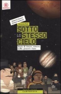 Sotto lo stesso cielo : storie di donne, uomini, stelle, pianeti e lune / Roberto Piumini, Stefano Sandrelli, Marianna Fulvi