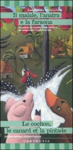 Il maiale, l'anatra e la faraona = Le cochon, le canard et la pintade / Graziella Favaro, Patrizia La porta ; raccontata dai bambini e dalle bambine del campo estivo Creactivetè, Haiti
