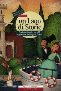Un lago di storie : curioso viaggio tra ville e giardini del lago di Como / Emanuela Nava, Roberta Peverelli, Elena Prette