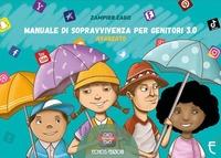 Manuale di sopravvivenza per genitori 3.0. avanzato