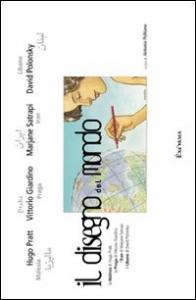 Il disegno del mondo : la Malesia di Hugo Pratt, la Praga di Vittorio Giardino, l'Iran di Majane Satrapi, il Libano di David Polonsky / a cura di Antonio Politano