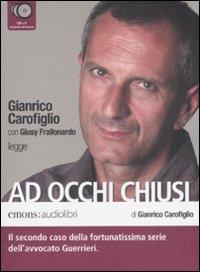 Gianrico Carofiglio con Giusy Frallonardo legge Ad occhi chiusi [audioregistrazione] : il secondo caso della fortunatissima serie dell'avvocato Guerrieri / di Gianrico Carofiglio. 1