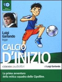 Luigi Garlando legge Calcio d'inizio [audioregistrazione] : la prima avventura della mitica squadra delle Cipolline / di Luigi Garlando. 1