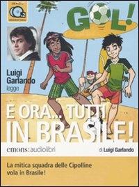 E ora... tutti in Brasile! [Audioregistrazione] : la mitica squadra delle Cipolline vola in Brasile! / di Luigi Garlando ; Luigi Garlando legge