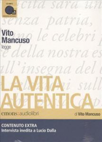 Vito Mancuso legge La vita autentica / di Vito Mancuso ; regia Flavia Gentili