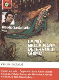 Le più belle fiabe dei Fratelli Grimm [Audiolibro] / Claudio Santamaria legge