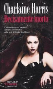 Decisamente morto : il sesto romanzo del ciclo Sookie Stackhouse / Charlaine Harris