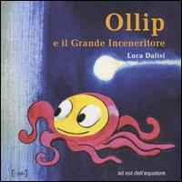 Ollip e il grande inceneritore : viaggo avventuroso alla ricerca del pianeta perduto / scritto e illustrato da Luca Dalisi