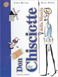 La storia di Don Chisciotte della Mancia / raccontato da Carlos Reviejo ; con illustrazioni di Javier Zabala ; testo italiano a cura di Alfredo Stoppa