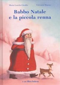 Babbo Natale e la piccola renna / una storia di Maria Loretta Giraldo ; illustrata da Giovanni Manna