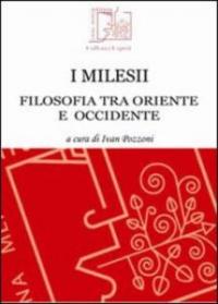 I Milesii : filosofia tra Oriente e Occidente / a cura di Ivan Pozzoni