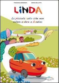 Linda : la piccola auto che non voleva andare a benzina / [testi di] Francesca Marzorati ; [illustrazioni di] Sergio Bellotto