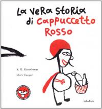 La vera storia di Cappuccetto Rosso / Antonio Rodríguez Almodóvar, Marc Taeger
