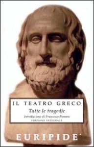 Il teatro greco. Tutte le tragedie / Euripide ; introduzione di Francesco Pomara. [1]