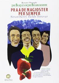 Praa de magioster per semper = Strawberry fields forever / testi in lingua e voce di Renato Ornaghi