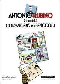 Antonio Rubino : gli anni del Corriere dei piccoli / a cura di Fabio Gadducci e Matteo Stefanelli