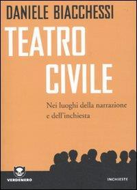 Teatro civile : nei luoghi della narrazione e dell'inchiesta / Daniele Biacchessi