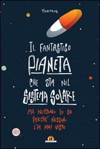 Il fantastico pianeta che sta nel sistema solare ma nessuno lo sa perché il titolo è troppo lungo