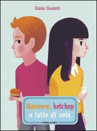 Maionese, ketchup o latte di soia / Gaia Guasti ; traduzione di Silvia Rogai con la collaborazione di Gaia Guasti