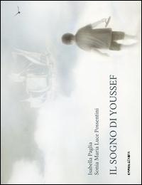 Il sogno di Youssef / Isabella Paglia, Sonia Maria Luce Possentini