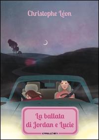 La ballata di Jordan e Lucie / Christophe Léon ; traduzione di Sara Saorin