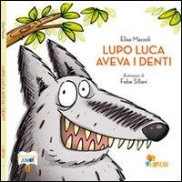 Lupo Luca aveva i denti / testo di Elisa Mazzoli ; illustrazioni di Febe Sillani