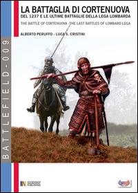 La battaglia di Cortenuova del 1237 e le ultime battaglie della Lega Lombarda