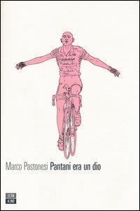 Pantani era un dio / Marco Pastonesi